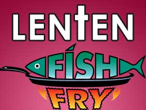 Lenten Fish Dinner **CANCELLED**