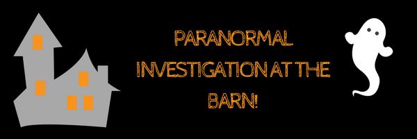 Paranormal Investigation at the Barn!